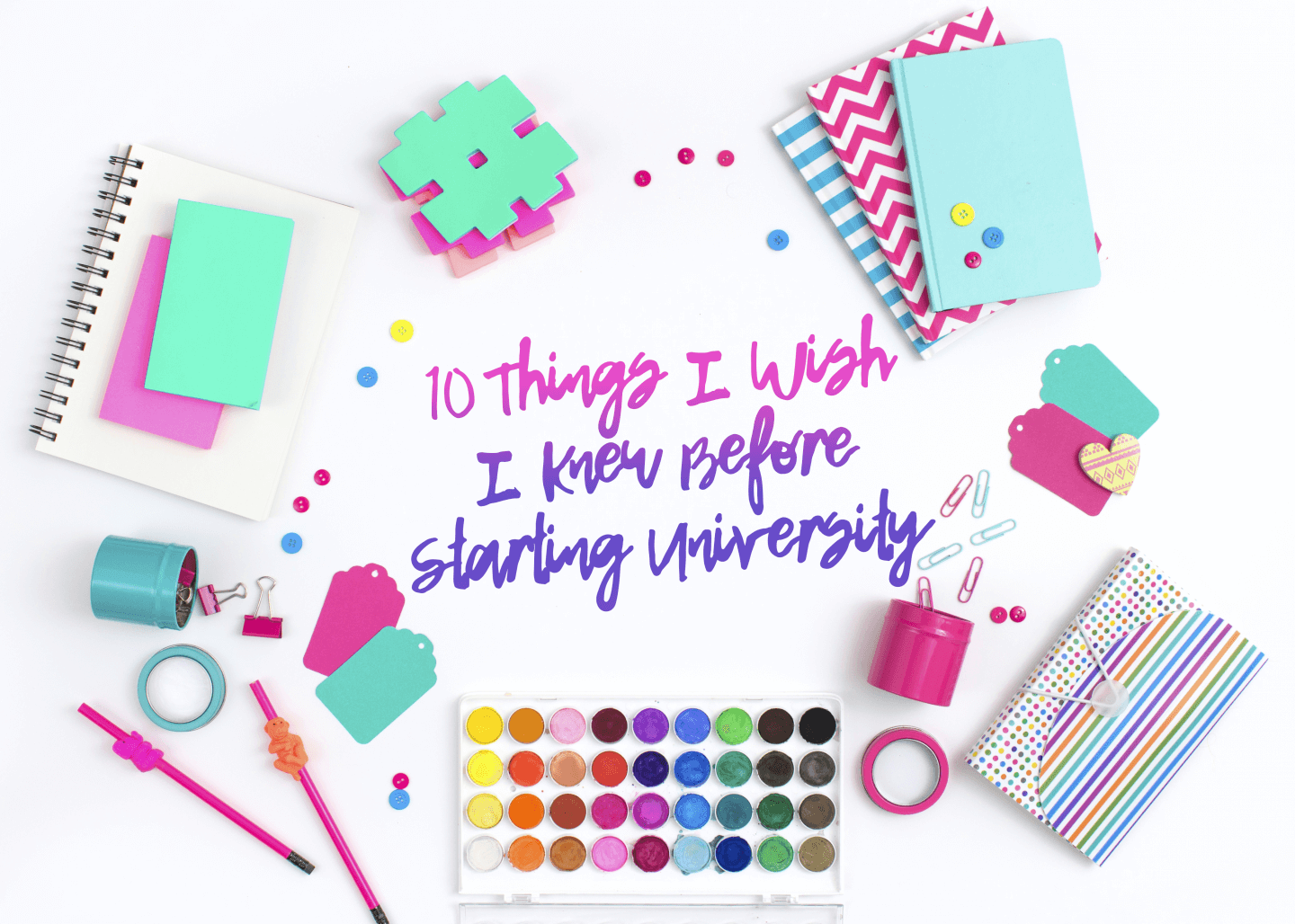 10 Things I Wish I'd Known Before Starting University