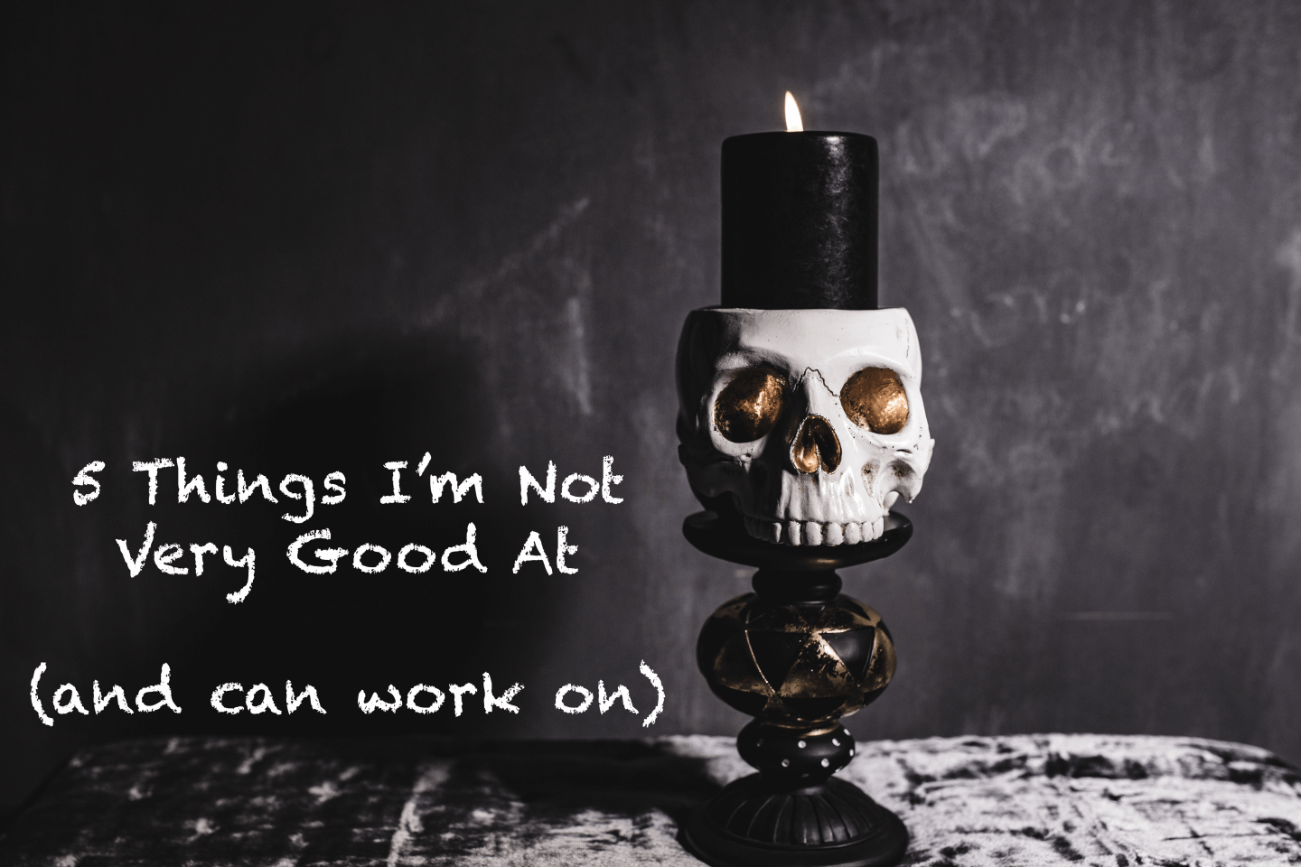 5 Things I'm Not Very Good At (and can work on)