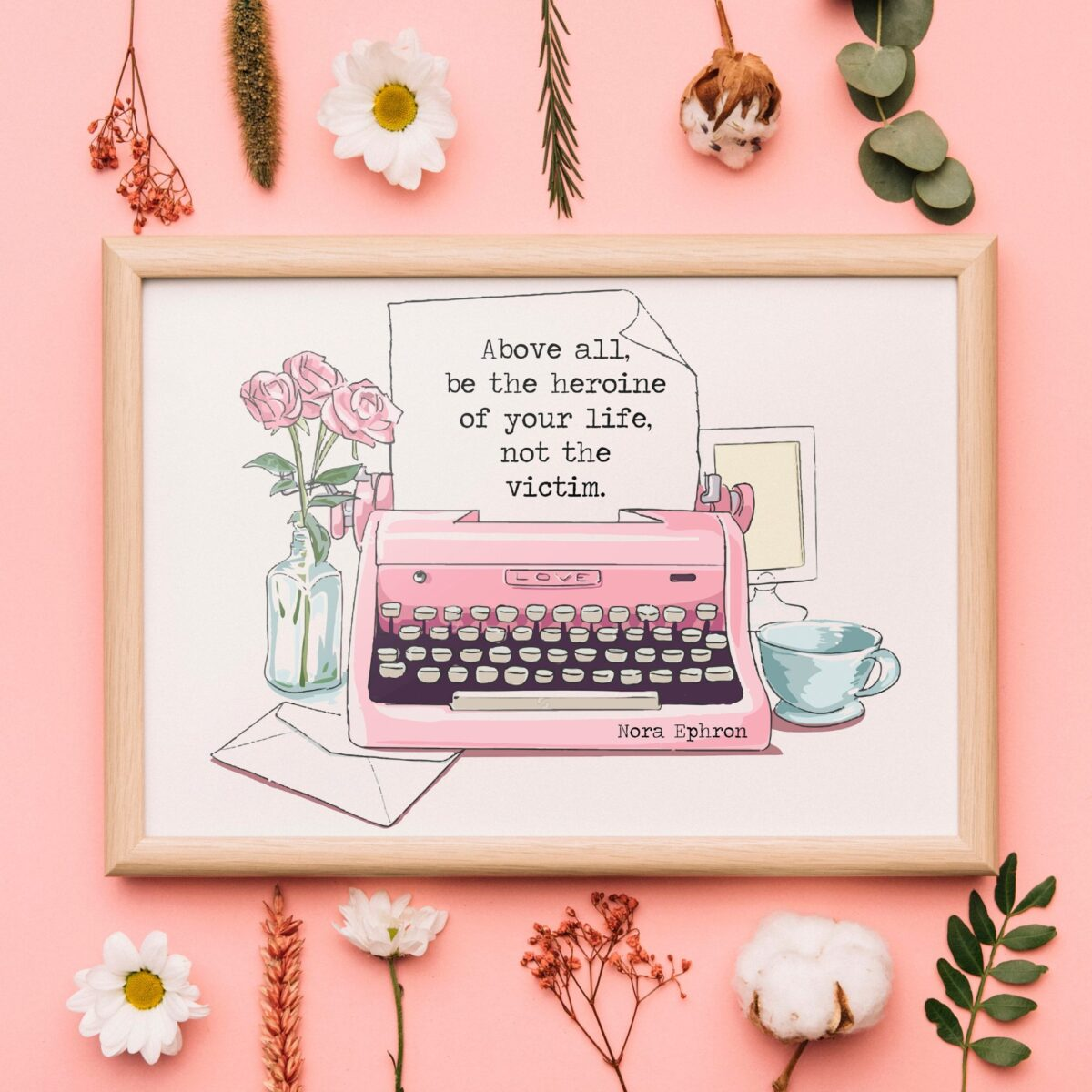 Feminist Art Print with the quote Above all, be the heroine of your life, not the victim. Pastel feminine illustration featuring flowers, a pink typewriter and a teacup.