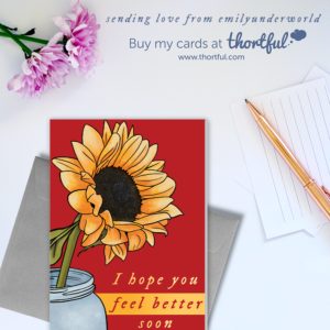 "Emily Underworld Greetings Cards featuring sunflower card with quote ""I hope you feel better soon""."
