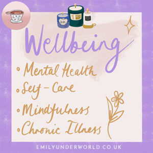 Wellbeing: Mental Health, Self-Care, Mindfulness, Chronic Illness.